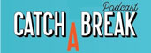 Catch A Break Podcast